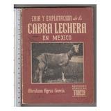 Libro, Cria Y Explotacion Cabra Lechera En Mexico, 1957,