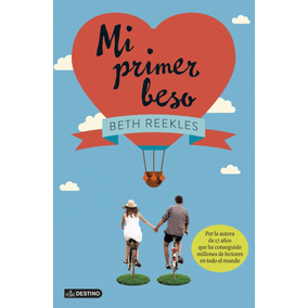 Mi Primer Beso - Beth Reekles - Editorial Destino