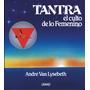 Tantra - El Culto De Lo Femenino - Andre Van Lysebeth Nuevo