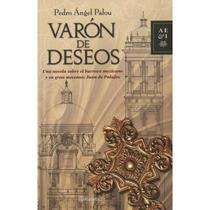 Varón De Deseos Pedro Ángel Palou