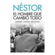 Nestor El Hombre Que Cambio Todo - Devoto - Planeta - Libro
