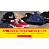 Aprende A Importar China Zapatillas Nike adidas Ropa Reloj