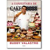 Confeitaria De Cake Boss, A: 100 Melhores Receitas E Segredo