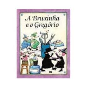 A Bruxinha E O Gregorio - Eva Furnari