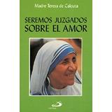 Seremos Juzgados Sobre El Amor; Madre Teresa De Calcuta