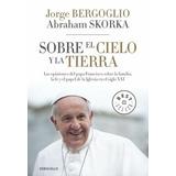 Sobre El Cielo Y La Tierra - Bergoglio - Edit Debolsillo