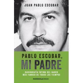 Libro: Pablo Escobar, Mi Padre ( Juan Pablo Escobar )