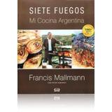 Libro Siete Fuegos - Francis Mallmann Nuevo Tapa Blanda
