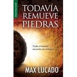 Todavia Remueve Piedras - Max Lucado