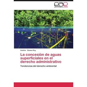 Libro La Concesion De Aguas Superficiales En El Derecho Admi