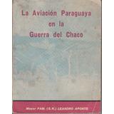 Guerra Del Chaco La Aviacion Paraguaya Leandro Aponte 1985
