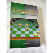 A Dama De Ouro - Jogo De Damas - Fundamentos - José Pirilo
