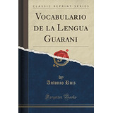 Libro : Vocabulario De La Lengua Guarani (classic Reprint..