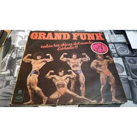 Grand Funk Todas Las Chicas Del Mundo Cuidado Lp Nacional