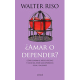 ¿amar O Depender? Walter Riso En Pdf