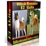 Libro Electrónico El Akita Adiestramiento Y Más.