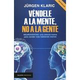 Vendele A La Mente No A La Gente Jurgen Klaric - Nuevo