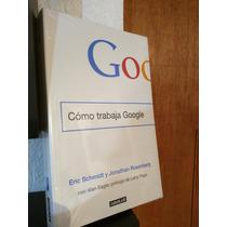 Como Trabaja Google Eric Schmidt Y Jonathan Rosenberg
