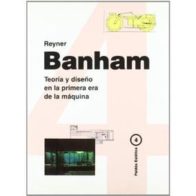 Teoría Y Diseño En La Primera Era De La Máquina; Reyner Ban