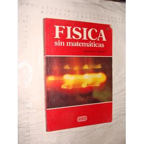 Libro Fisica Sin Matematicas , Clraence E. Bennett , Año 199