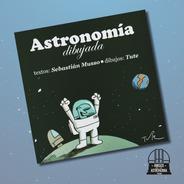 Libro Astronomía Dibujada De Sebastián Musso Y Tute