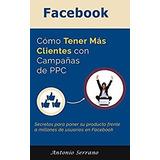 Facebook Cómo Tener Más Clientes Con Campañas De Ppc-digital
