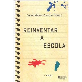 Reinventar A Escola - Vera Maria Candau