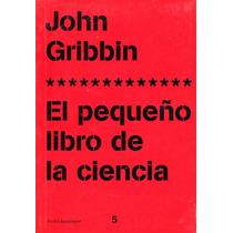 Pequeño Libro De La Ciencia - John Gribbin / Paidos