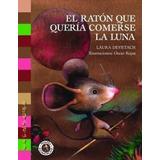 El Ratón Que Quería Comerse La Luna - Laura Devetach