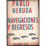 Libro Pablo Neruda, Navegaciones Y Regresos.