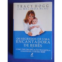 Livro - Os Segredos De Uma Encantadora De Bebês - Tracy Hogg