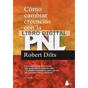 Dilts Robert - Como Cambiar Creencias Con Pnl