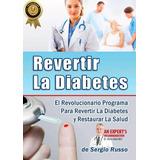Revertir La Diabetes - Dr Sergio Russo - Libro En Pdf