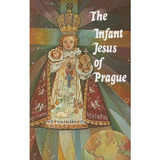 The Infant Jesus Of Prague: Prayers To The Infant Jesus For