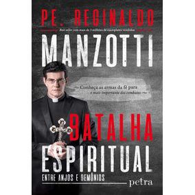 Batalha Espiritual: Entre Anjos E Demônios Pe. Reginaldo