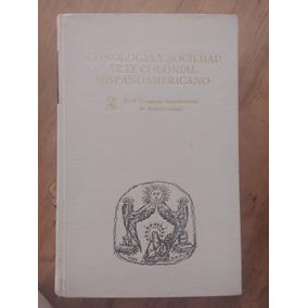 Iconologia Y Sociedad Arte Colonial Mexicano