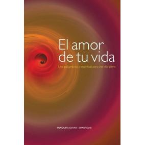 Libro El Amor De Tu Vida: Una Guia Practica Y Espiritual Par