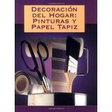 Libro : Decoracion Del Hogar: Pinturas Y Papel Tapiz