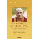 En Defensa De La Felicidad Matthieu Ricard Urano