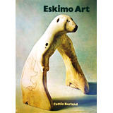 Eskimo Art / Arte Esquimal Por Cottie Burland (en Inglés)