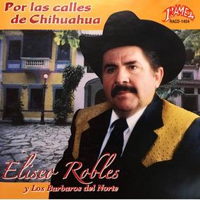 Cd Eliseo Robles Y Sus Barbaros Del Norte Por Las Calles De