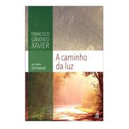 A Caminho Da Luz / Emmanuel - Chico Xavier