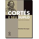 Cortés E Seu Duplo: Pesquisa Sobre Uma Mistificação