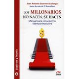 Los Millonarios No Nacen, Se Hacen.libro Digital