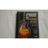 Aprende A Tocar La Guitarra - Eléctrica Y Acustica - No Cd-
