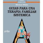 Guías Para Una Terapia Familiar Sistemica, White, Gedisa