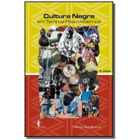 Cultura Negra Em Tempos Pos-modernos