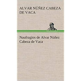 Naufragios De Alvar Núñez Cabeza De Vaca (español Edición)