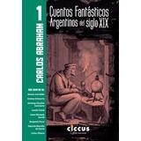 Cuentos Fantásticos Argentinos Del Siglo Xix T1 (ciccus)