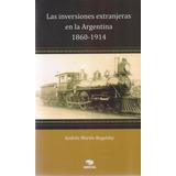 Inversiones Extranjeras En La Argentina 1860/1914 - Edicol
